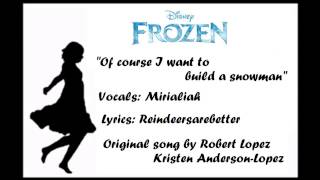 Of course I want to build a snowman parody cover by Miri lyrics by Reindeersarebetter
