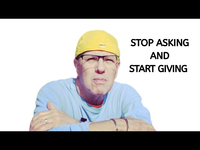 Stop Asking and Start Giving