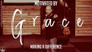 Motivated By Grace: Making A Difference