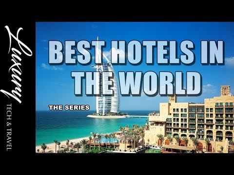 Best Hotels In The World Luxury Hotels and Resorts VIDEO TOURS