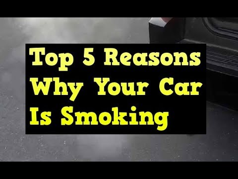 Top 5 Reasons Why Your Car Is Smoking