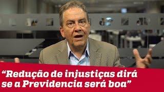 'Redução de injustiças dirá se Previdência será boa', defende economista
