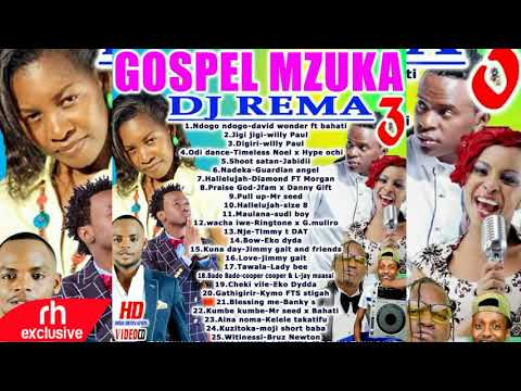 DJ REMA   HOT NEW 2017 KENYAN GOSPEL MIX,Bahati,WillyPaul,Size8,Jimmygait,Mr seed,Kelele Ta