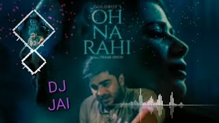 Oh Na Rahi Remix | GoldBoy's | By-DJ JAI | Latest Punjabi Songs 2019
