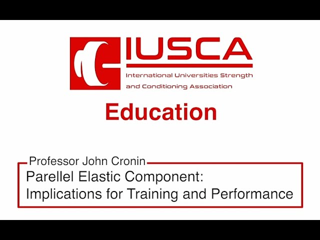 Parallel Elastic Component: Implications for Training and Performance - Professor John Cronin