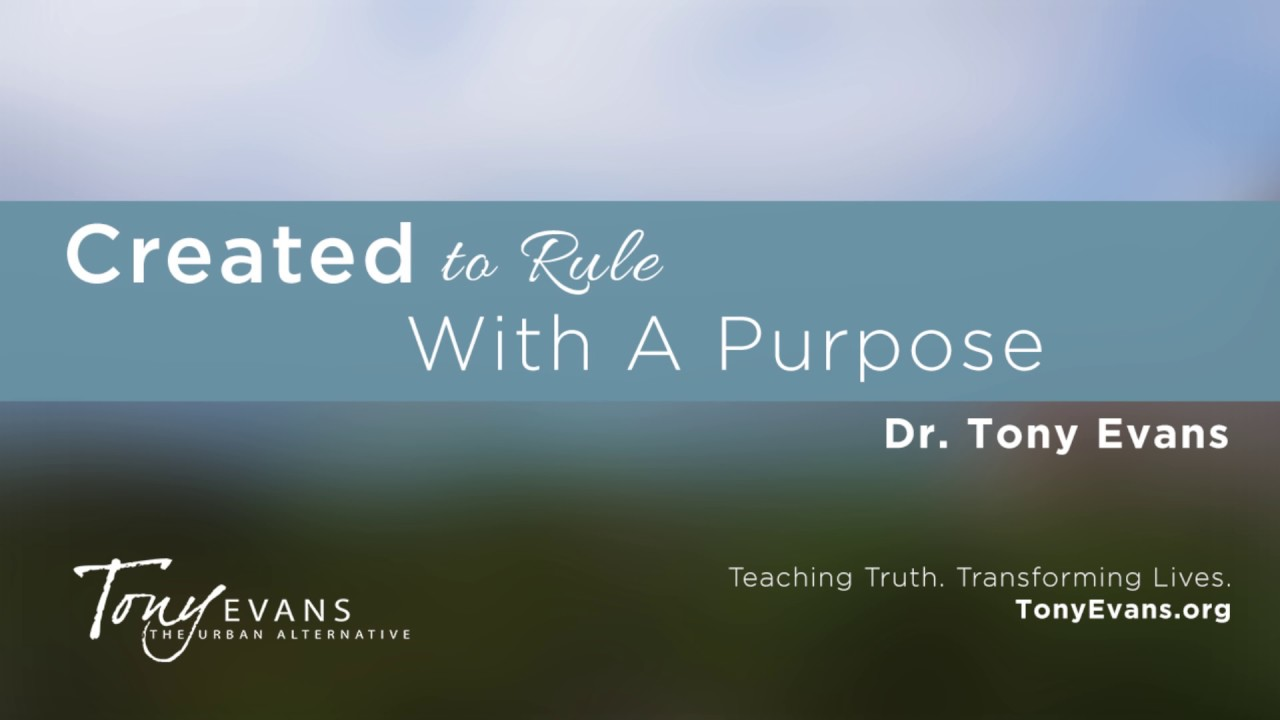 Created to Rule With a Purpose | Sermon by Tony Evans