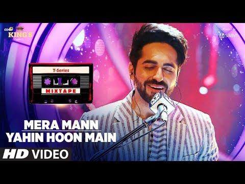 Mera MannYahin Hoon Main Song T-Series Mixtape Ayushmann Khurrana Bhushan Kumar