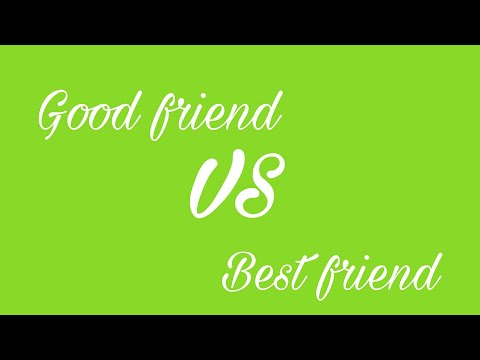 Compare of good & best friends