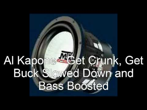 Al Kapone - Get Crunk, Get Buck Slowed Down and Bass Boosted