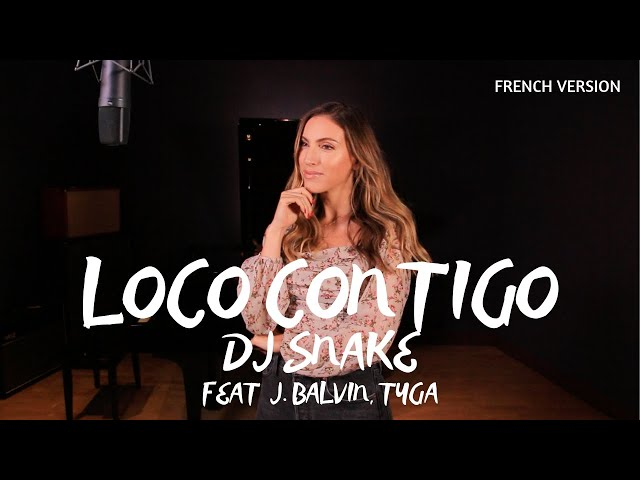 LOCO CONTIGO ( FRENCH VERSION ) DJ SNAKE FEAT J. BALVIN, TYGA ( SARAH COVER )