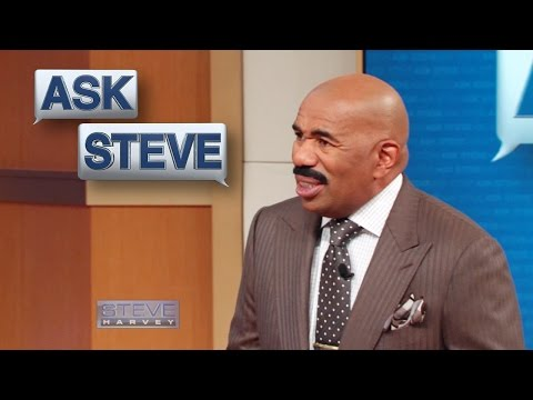 Ask Steve: Nobody want you at they house! || STEVE HARVEY