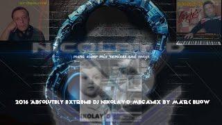 2016 Absolutely Extreme Dj Nikolay-D Megamix By Marc Eliow (320 kbps)11:25 Hour
