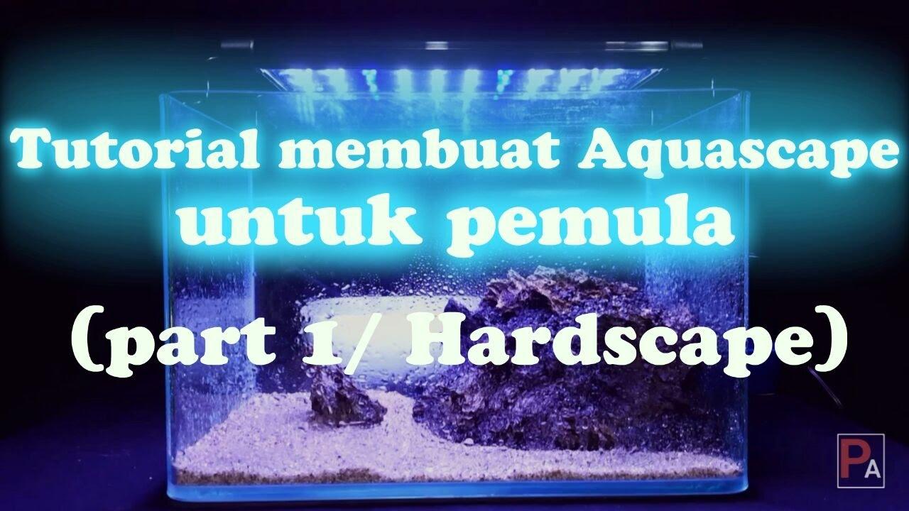 Tutorial membuat aquascape untuk pemula (part 1/Hardsacape ...