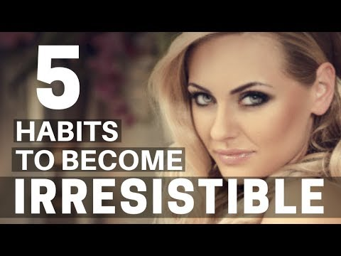 5 Daily Habits To Become Irresistible To Women