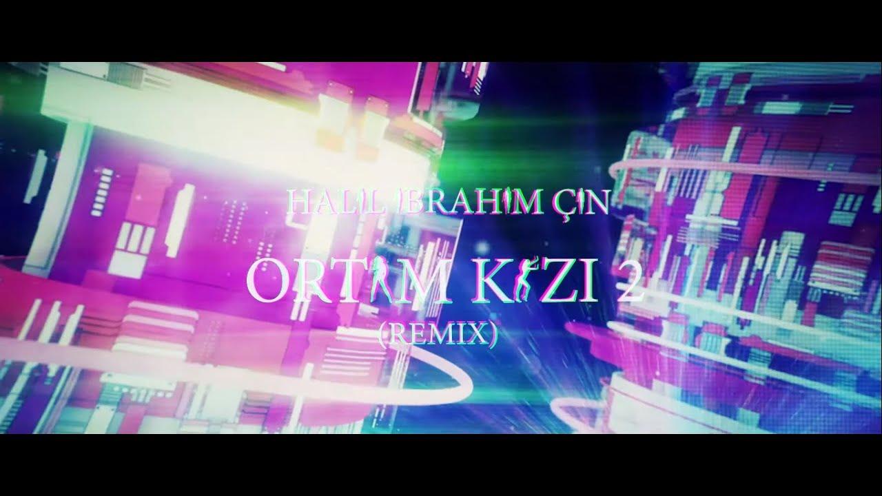 Halil İbrahim Çin - Ortam Kızı 2 (Remix)