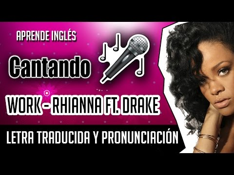 Rihanna - Work Ft. Drake (Official Video Lyrics) Letra Ingles + Pronunciacion