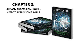 Chapter 3: Like Any Profession, You'll Need to Learn Some Skills