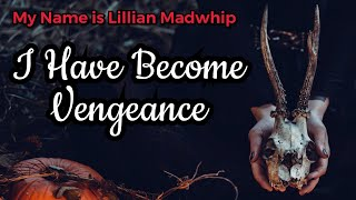 """""""Lily Madwhip: I Have Become Vengeance""""   CreepyPasta Storytime"""