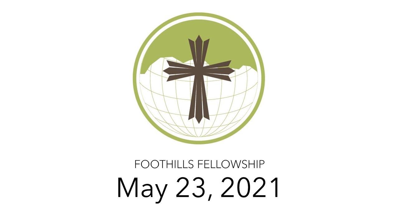 Foothills Fellowship Worship Service 5/23/21 featuring The Hollands!
