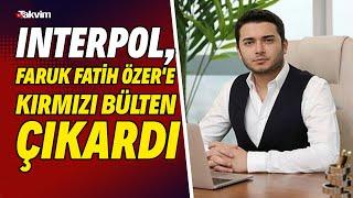 Interpol, Thodex'in kurucusu Faruk Fatih Özer'e kırmızı bülten çıkardı