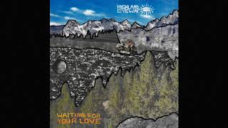 Highland Eyeway - Waiting For Your Love