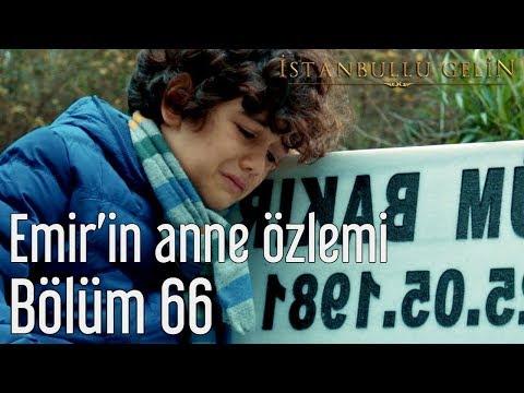 İstanbullu Gelin 66. Bölüm - Emir'in Anne Özlemi
