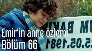 Download Video İstanbullu Gelin 66. Bölüm - Emir'in Anne Özlemi MP3 3GP MP4
