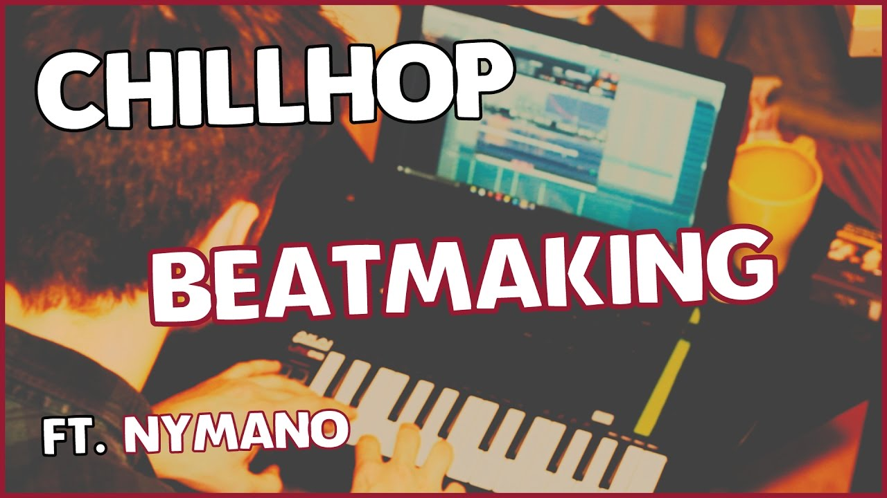 HOW TO MAKE CHILLHOP MUSIC !?