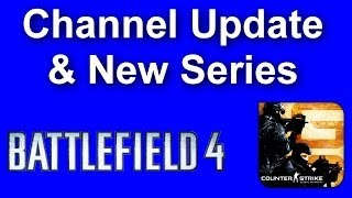 Beginning of a New Series & Channel Update - BF4, CS, Chivalry and Other Games (CS:GO Gameplay)