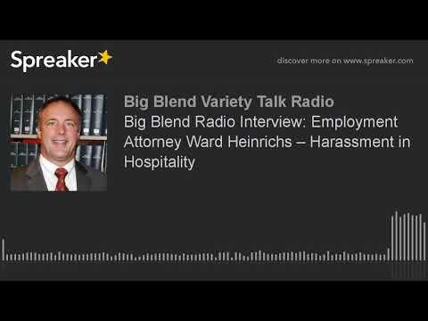 Big Blend Radio Interview: Employment Attorney Ward Heinrichs – Harassment in Hospitality
