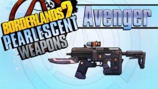 BORDERLANDS 2 | *Avenger* Pearlescent Weapons Guide!!!