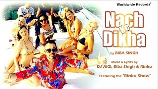 Repeat youtube video NACH KE DIKHA - By Biba Singh Featuring the