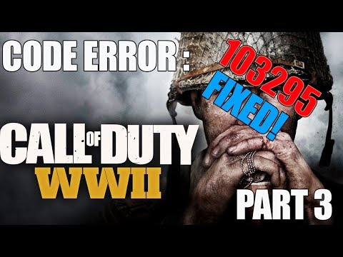 Call of Duty WW2 - ERROR CODE: 103295 - Part 3 ( IS NOW FIXED! )