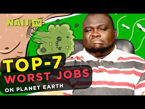 Do you Like your Job? Top 7 Worst Jobs in the World | Naij.com TV