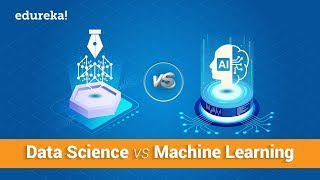 Data Science vs Machine Learning – What's The Difference? | Data Science Course | Edureka