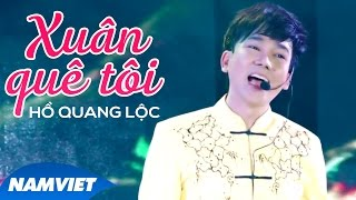 Xuân Quê Tôi - Hồ Quang Lộc [MV OFFICIAL]