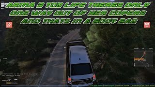 Arma 3 TCG Life Theres Only One Way Out Of Her Copers And Thats In A Body Bag