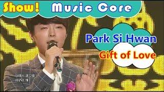 [HOT] Park Si Hwan -Gift of Love, 박시환 - 너 없이 행복할 수 있을까 Show Music core 20161112
