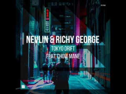 Nevlin & Richy George Ft. Chow Mane — Tokyo Drift (Original Mix)