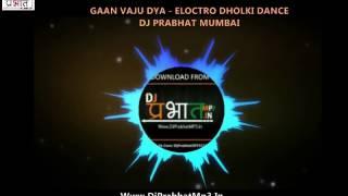 Gaan Vaju Dya | Eloctro Dholki Dance | Dj Prabhat Mumbai