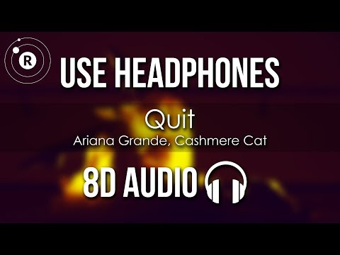 Ariana Grande, Cashmere Cat - Quit (8D AUDIO)