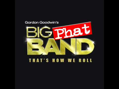 Gordon Goodwin's Big Phat Band - That's How We Roll