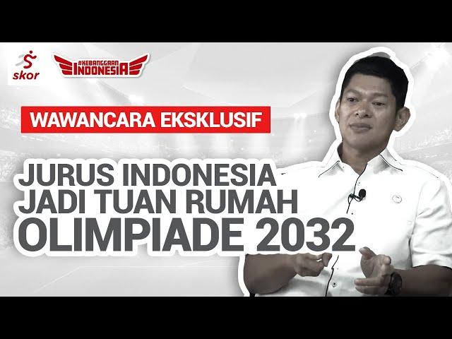 EKSKLUSIF - RAJA OKTOHARI: JURUS INDONESIA JADI TUAN RUMAH OLIMPIADE 2032