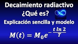07. Modelo para desintegración radiactiva: ¿qué es la desintegración radiactiva?