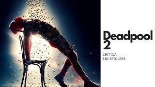 CRÍTICA Deadpool 2 | Sin Spoilers