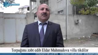 Torpağımı zəbt edib Eldar Mahmudova villa tikdilər