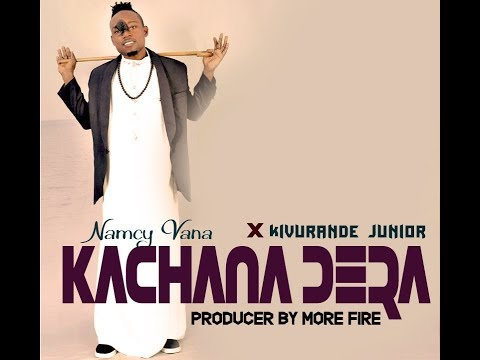 Namcy Vana Ft Kivurande Junior   Kachana Dera
