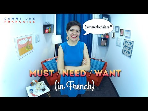 Must / Need / Want, in French