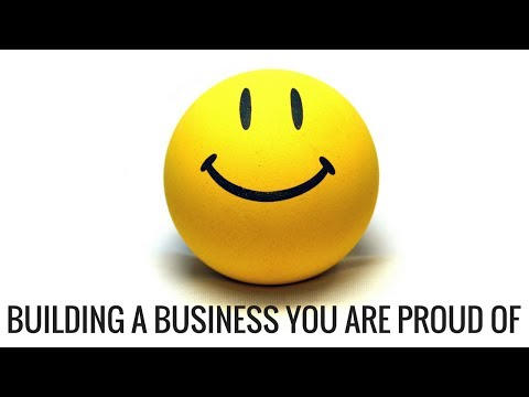 How to Create a Business you are PROUD of and make a lot of Money