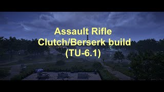 Assault Rifle - Clutch/Berserk build - Episode 2 (TU-6.1)